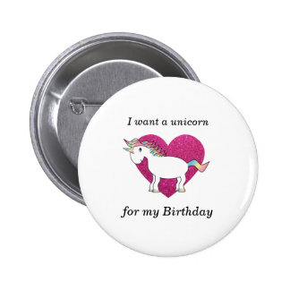I want a unicorn for my birthday 6 cm round badge