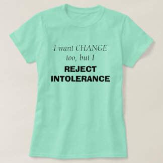 I want change too, but I REJECT INTOLERANCE Shirt