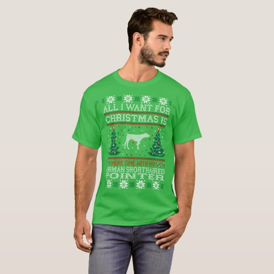 I Want Christmas German Shorthaired Pointer Ugly T-Shirt