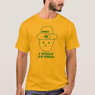 I want da gold.  Where da gold at? T-Shirt