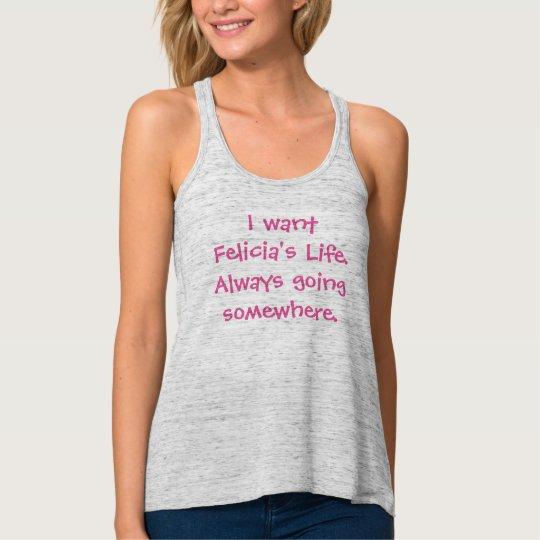I want Felicia's Life Tank Top