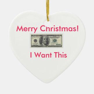 I Want Money Ornemeant Christmas Ornament