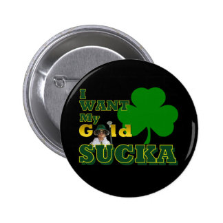 I Want My Gold 6 Cm Round Badge