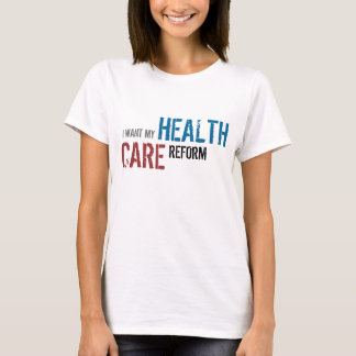 I WANT MY, HEALTH, CARE, REFORM T-Shirt