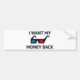 I Want My Money Back Bumper Sticker