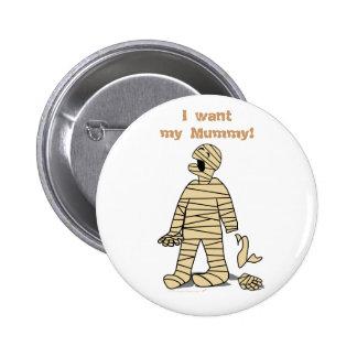 I Want My Mummy Funny Mummy Halloween 6 Cm Round Badge
