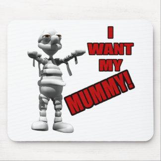 I Want My Mummy Mouse Pad