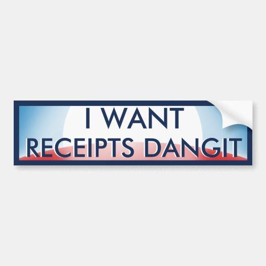 I Want Receipts Bumper Sticker