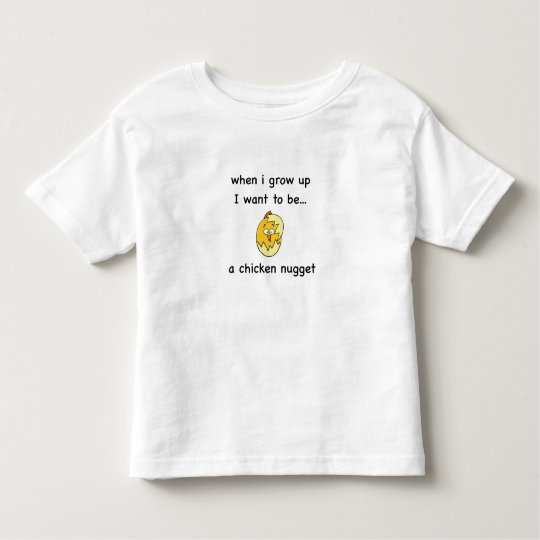 I want to bea Chicken Nugget! Toddler T-Shirt