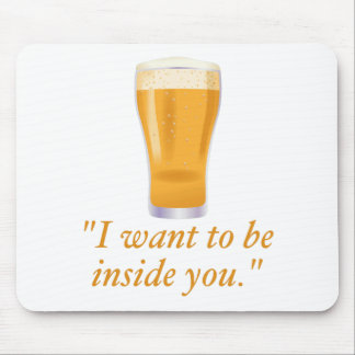 I want to be inside you - beer mouse mat