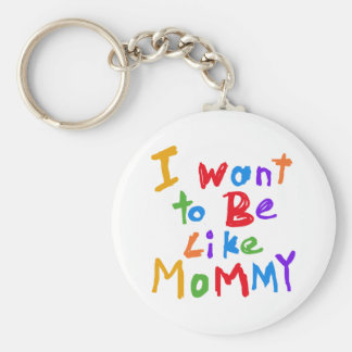I Want to be Like Mommy Basic Round Button Key Ring