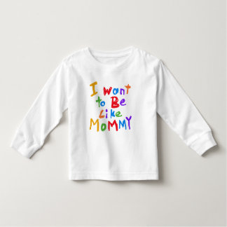I Want to be Like Mommy Toddler T-Shirt