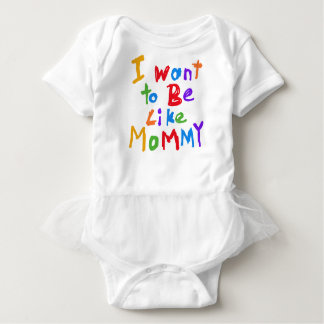 I Want to be Like Mommy Tshirt