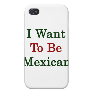 I Want To Be Mexican Cases For iPhone 4