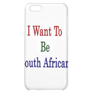 I Want To Be South African Case For iPhone 5C