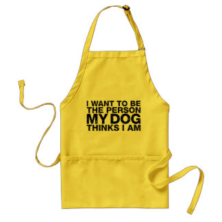 I Want To Be The Person My Dog Thinks I Am Grunge Standard Apron