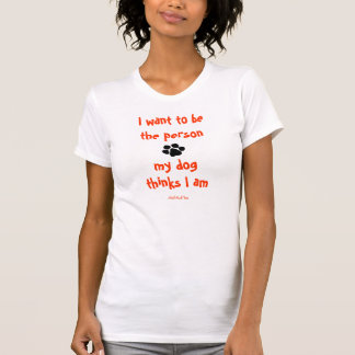 I Want To Be The Person T-Shirt
