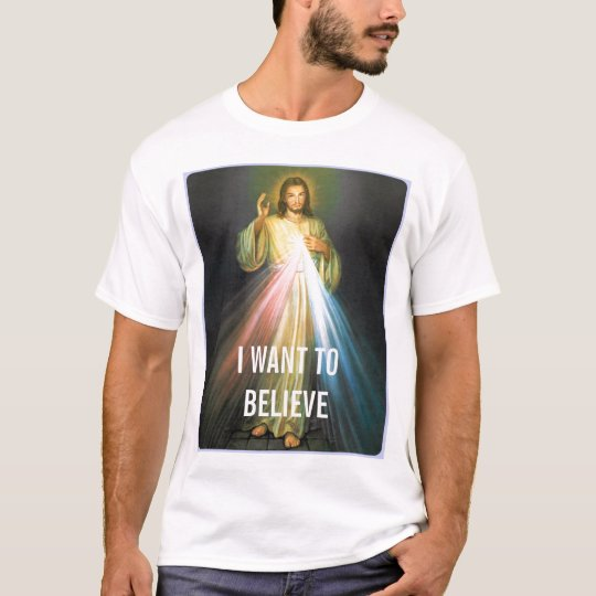 I WANT TO BELIEVE (in Jesus!) T-Shirt