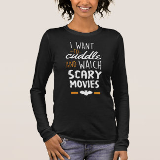 I Want To Cuddle & Watch Scary Movies Long Sleeve T-Shirt