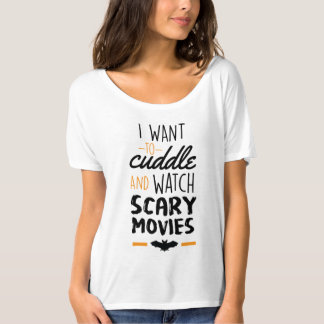I Want To Cuddle & Watch Scary Movies T-Shirt