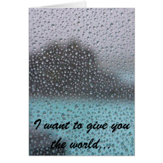 I want to give you the world... greeting card