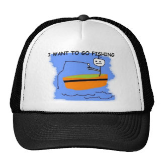 I WANT TO GO FISHING HAT