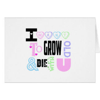 """I want to grow old & die with you"" Card"