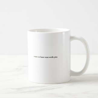 i want to have text with you mugs