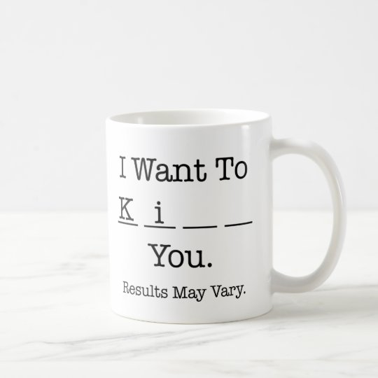 I Want To Ki__ you (results may vary)