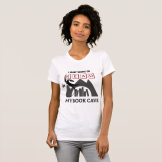 I Want to Read in My Book Cave T-Shirt