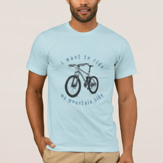 i want to ride my mountain bike! T-Shirt