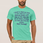 I want to stay as close to the edge as I can wi... T-Shirt