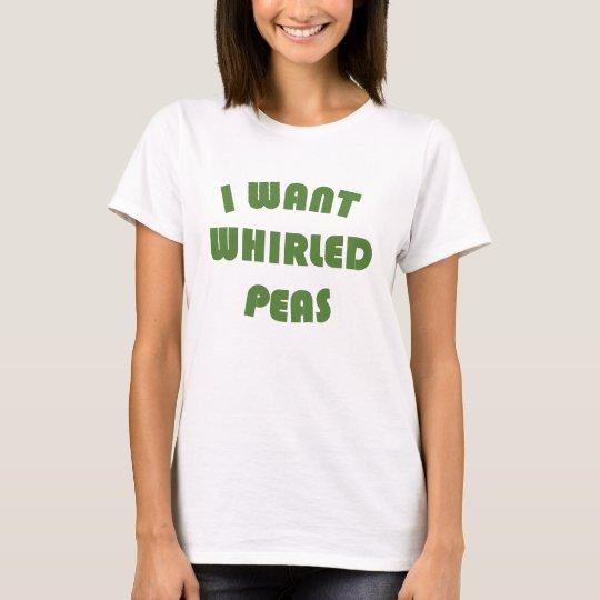 I want world peace whirled peas T-Shirt