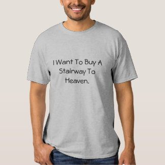 I Want You the Buy the Stairway You the Heaven. Tshirts