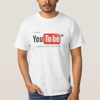 I want you to be on YouTube T-Shirt