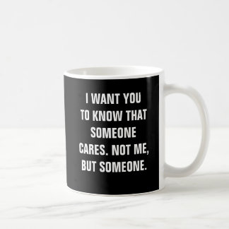 I want you to know someone cares. Not Me But Someo Basic White Mug