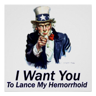 I Want You To Lance My Hemorrhoid Poster