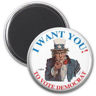 I Want You to vote democrat Magnet