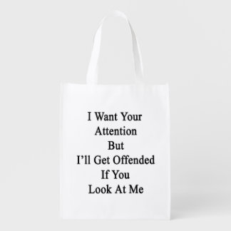 I Want Your Attention But I'll Get Offended If You Grocery Bag