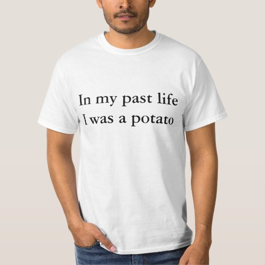 I was a potato T-Shirt