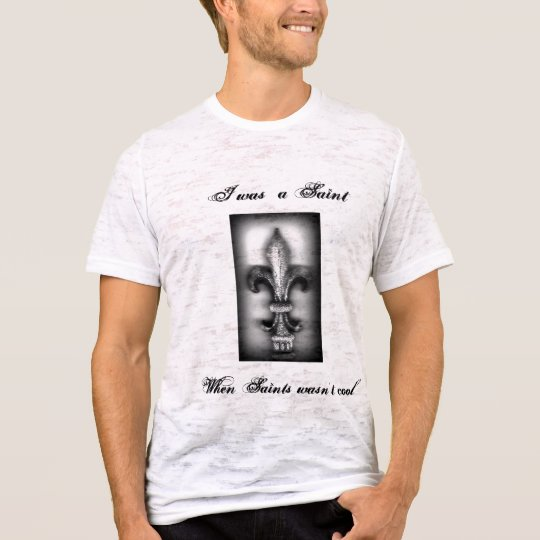 I was  a Saint, When Saints wa... T-Shirt