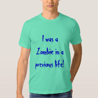 I was a zombie in a previous life. t shirts