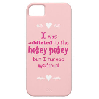 I was Addicted to the Hokey Pokey iPhone 5 Covers