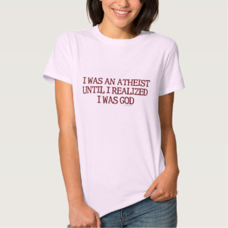 I Was An Atheist Tees
