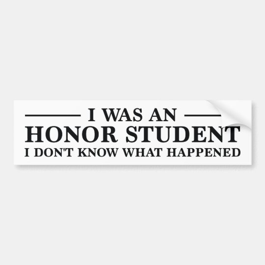 I Was An Honour Student Bumper Sticker
