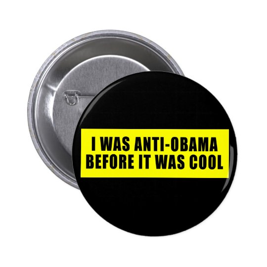 I Was Anti Obama Before It Was Cool 6 Cm Round Badge
