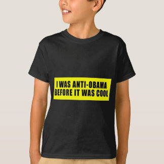 I Was Anti Obama Before It Was Cool T-Shirt