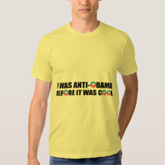 I WAS ANTI-OBAMA BEFORE IT WAS COOL T SHIRTS