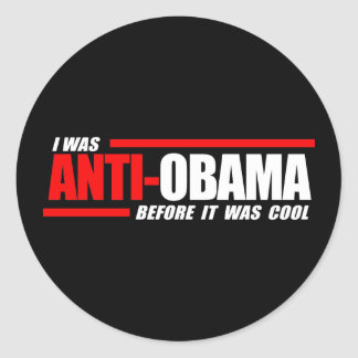 I was Anti-Obama before it was cool white Classic Round Sticker