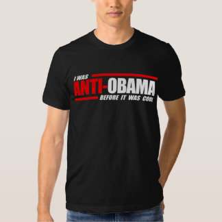 I was Anti-Obama before it was cool white T-shirts